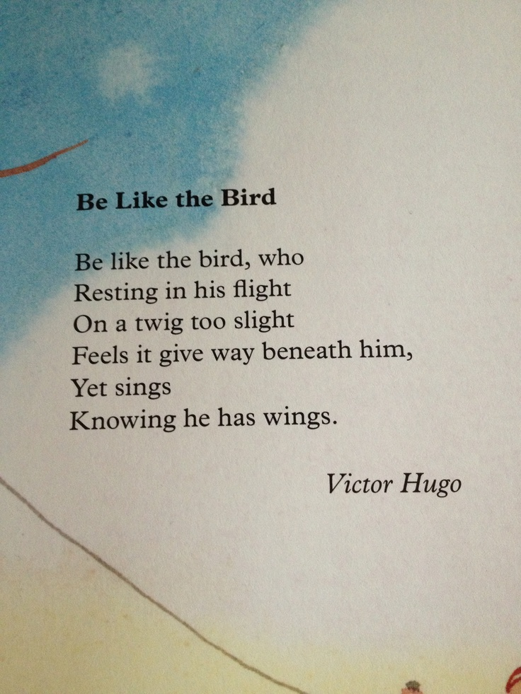 Be Like The Bird By Victor Hugo Poetry Pinterest