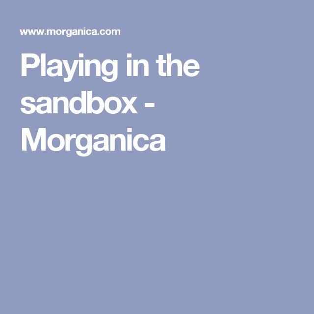 Playing in the sandbox - Morganica