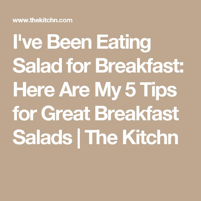 I've Been Eating Salad for Breakfast: Here Are My 5 Tips for Great Breakfast Salads   The Kitchn