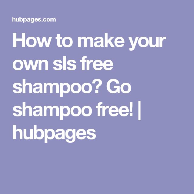 How to make your own sls free shampoo? Go shampoo free!   hubpages
