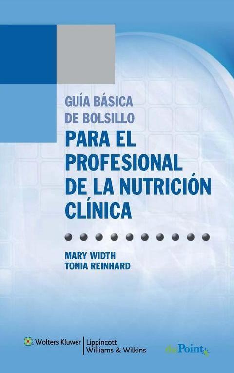 Width. Guia basica de bolsillo para el profesional de la nutricion clinica