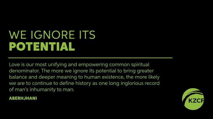 """""""Love is our most unifying and empowering common spiritual denominator. The more we ignore its potential to bring greater balance and deeper meaning to human existence, the more likely we are to continue to define history as one long inglorious record of man's inhumanity to man."""" ~ Aberjhani #kzcf #somethingtothinkabout"""