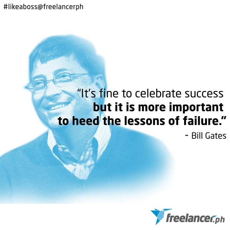"""It's fine to celebrate success but it's more important to heed the lessons of failure."" - Bill Gates"