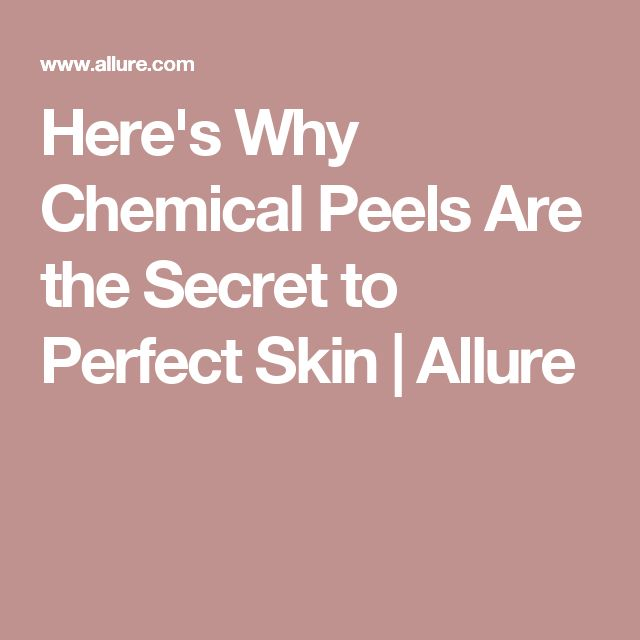 Here's Why Chemical Peels Are the Secret to Perfect Skin | Allure