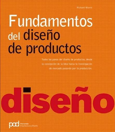 Fundamentos del Diseño de Productos. Sign. T 7.05 MOR. http://encore.fama.us.es/iii/encore/record/C__Rb2103602?lang=spi