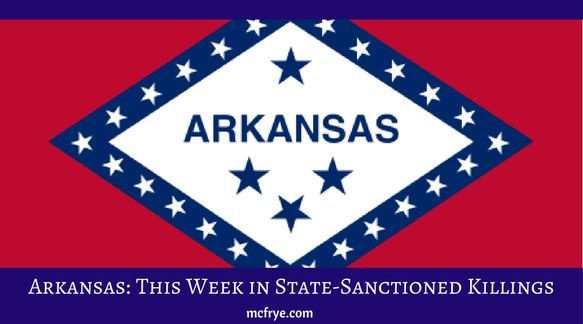 Arkansas: This Week in State-Sanctioned Killings:https://mcfrye.com/arkansas-this-week-in-state-sanctioned-killings/