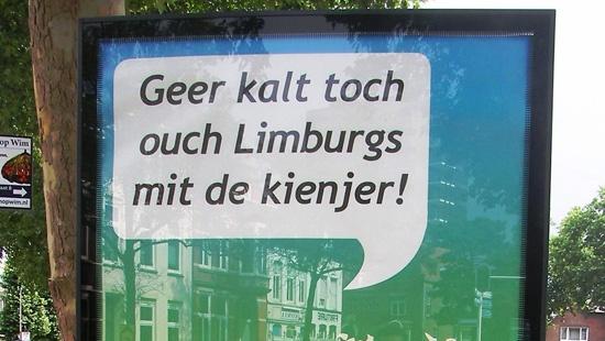 Meestal kun je ze goed verstaan hoor die Limburgers.   http://www.hallohorstaandemaas.nl/artikelimages/20116239420_cultuur-limburgs-dialect.jpg