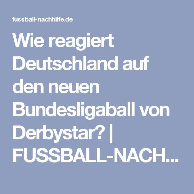 Wie reagiert Deutschland auf den neuen Bundesligaball von Derbystar? | FUSSBALL-NACHHILFE