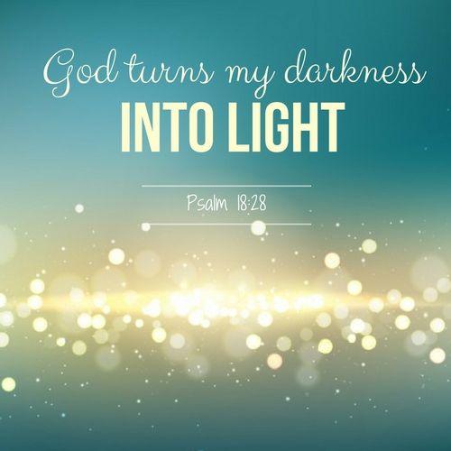 God Turns My Darkness Into Light Words Of Wisdom God Bible