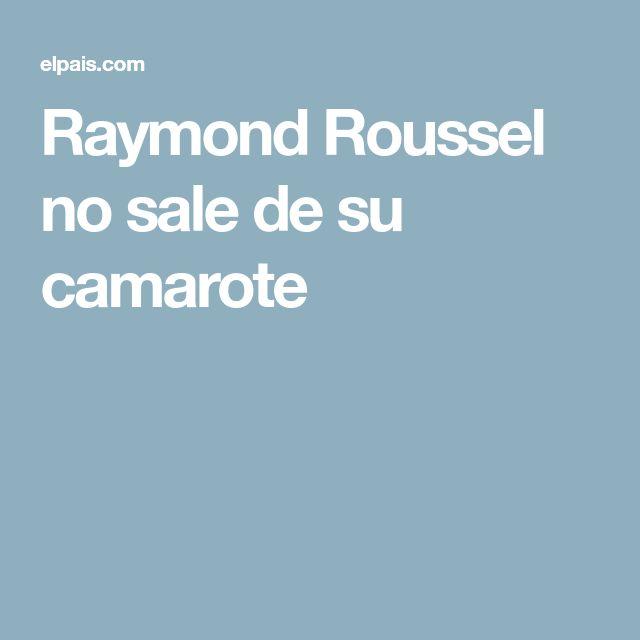 Raymond Roussel no sale de su camarote