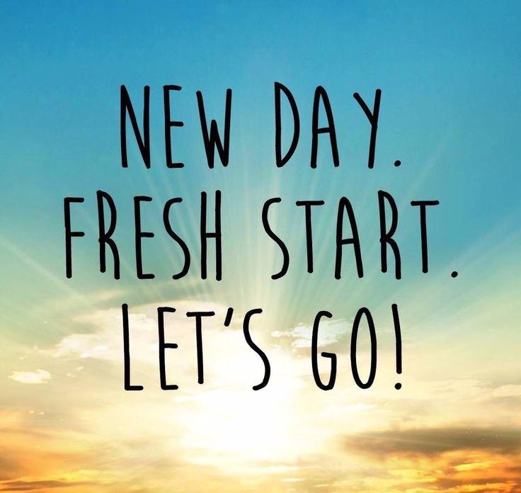Fresh Start Quotes: New Day. Fresh Start. Let's Go! #MondayMotivation