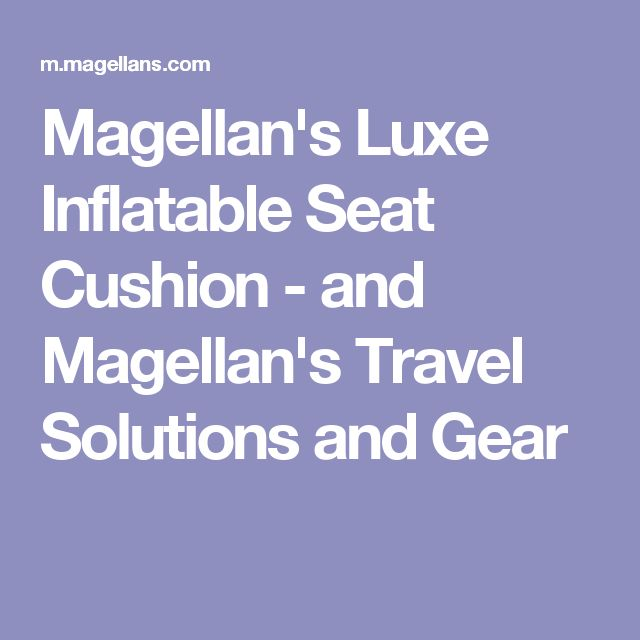 Magellan's Luxe Inflatable Seat Cushion - and Magellan's Travel Solutions and Gear