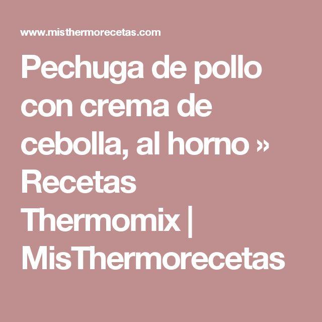 Pechuga de pollo con crema de cebolla, al horno » Recetas Thermomix | MisThermorecetas