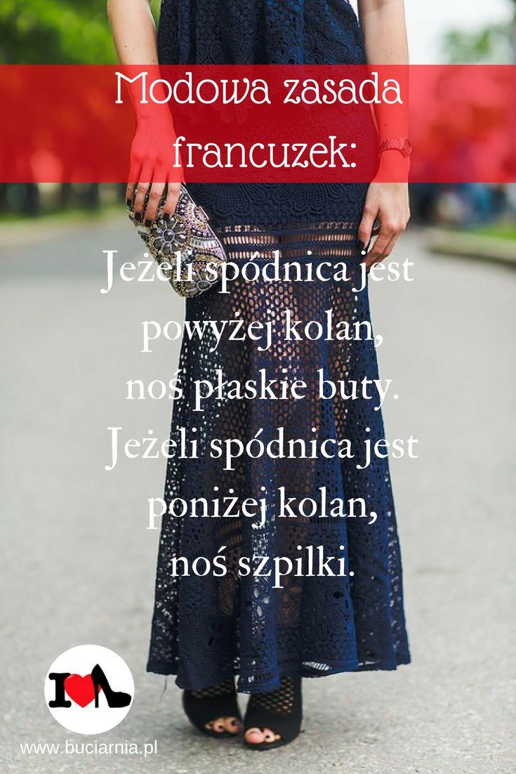 Modowa zasada francuzek: Jeżeli spódnica jest powyżej kolan, noś płaskie buty. Jeżeli spódnica jest poniżej kolan, noś szpilki.  A tak naprawdę noś buty jak chcesz :-D www.buciarnia.pl