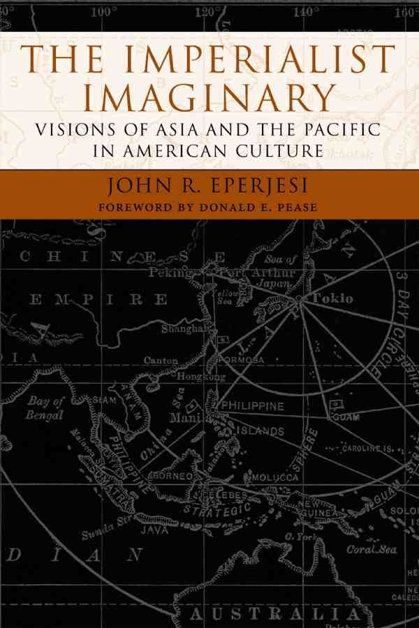 The imperialist imaginary : visions of Asia and the Pacific in American culture / John R. Eperjesi; foreword by Donald E. Pease. -- Hanover, New Hampshire : Dartmouth College Press, cop. 2005 en http://absysnet.bbtk.ull.es/cgi-bin/abnetopac?TITN=526399