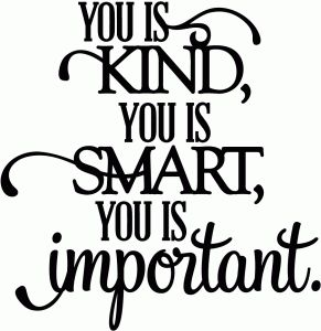Silhouette Online Store - View Design #43175: you is kind, you is smart, you is important - vinyl phrase