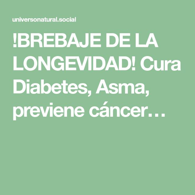 !BREBAJE DE LA LONGEVIDAD! Cura Diabetes, Asma, previene cáncer…