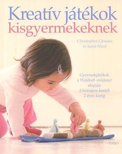 Christopher Clouder, Janni Nicol: Kreatív játékok kisgyermekeknek
