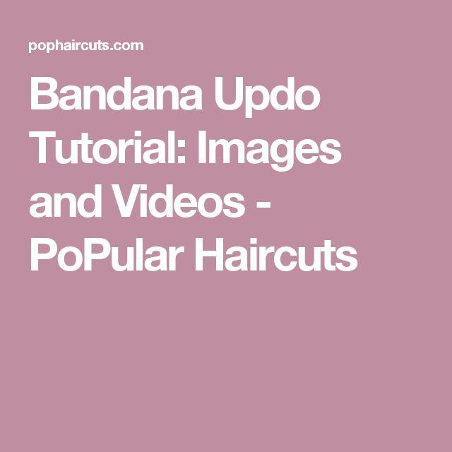 Bandana Updo Tutorial: Images and Videos - PoPular Haircuts
