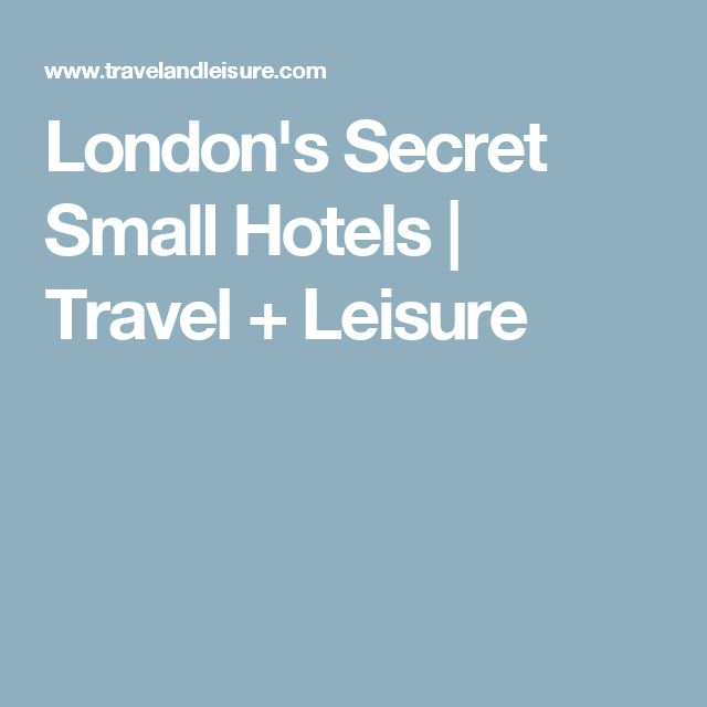 London's Secret Small Hotels | Travel + Leisure