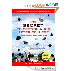 The Secret to Getting a Job after College: Marketing Tactics to Turn Degrees into Dollars.