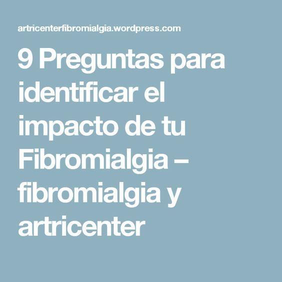 9 Preguntas para identificar el impacto de tu Fibromialgia – fibromialgia y artricenter