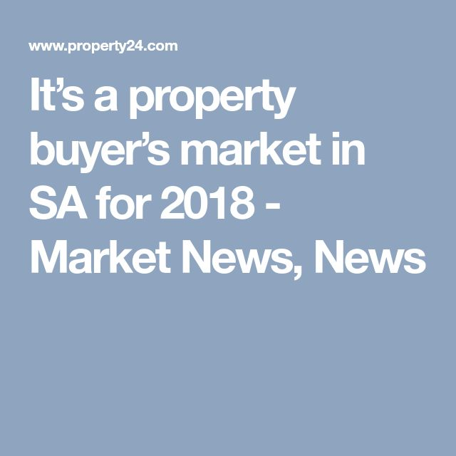 It's a property buyer's market in SA for 2018 - Market News, News