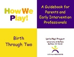 """How We Play: A Guidebook for Parents and Early Intervention Professionals    """"This Play """"calendar"""" is intended to assist parents with babies with disabilities and the individuals who provide them with Early Intervention services, by encouraging play in the child's life. Each of the six Emerging Play sections includes information on:  · What The Child Does · What the Caregiver Does · Play Material · Positioning Options & Adaptations.  by the Let's Play Project"""