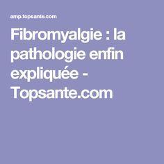Fibromyalgie : la pathologie enfin expliquée - Topsante.com