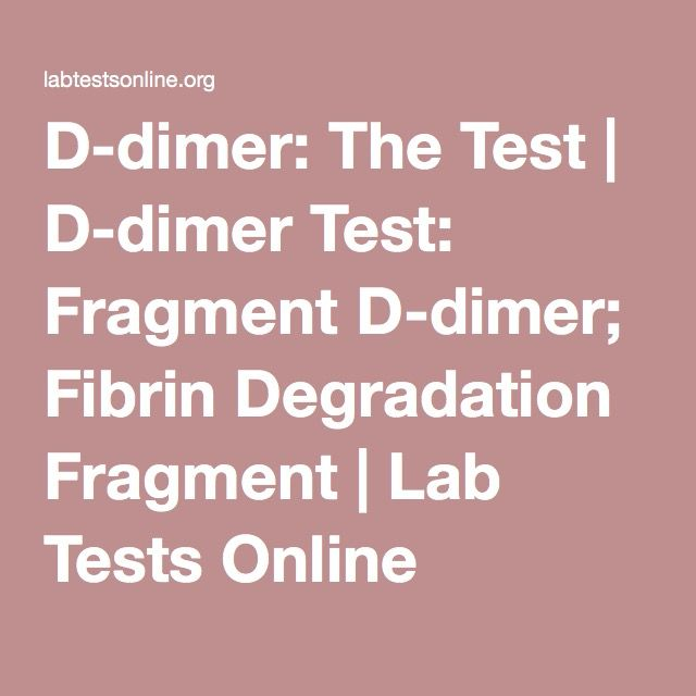 D-dimer: The Test | D-dimer Test: Fragment D-dimer; Fibrin Degradation Fragment | Lab Tests Online