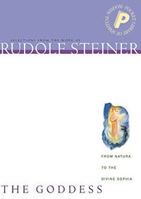 Rudolf Steiner - The Goddess: From Natura to the Divine Sophia
