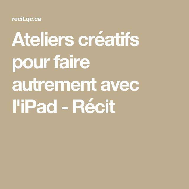 Ateliers créatifs pour faire autrement avec l'iPad - Récit