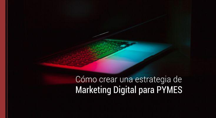 Conoce al detalle los pasos que debes seguir para elaborar una estrategia de marketing digital en tu pyme y llevarla a cabo con éxito.