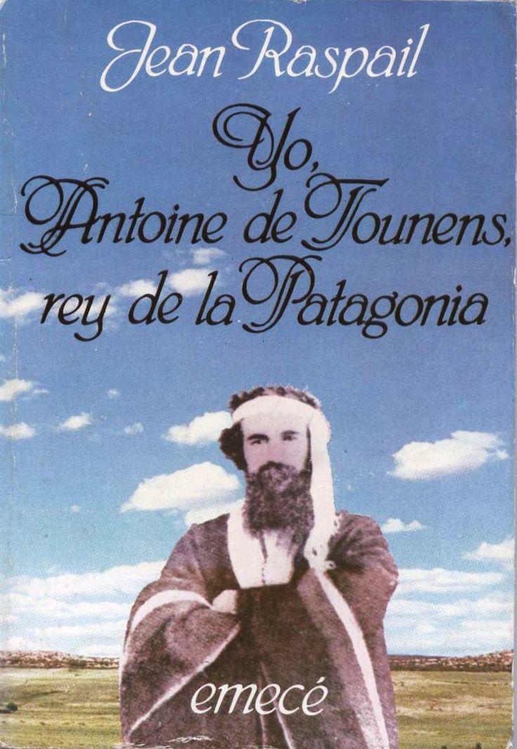 Yo Antoine de Tounens, Rey de la Patagonia. Jean Raspail
