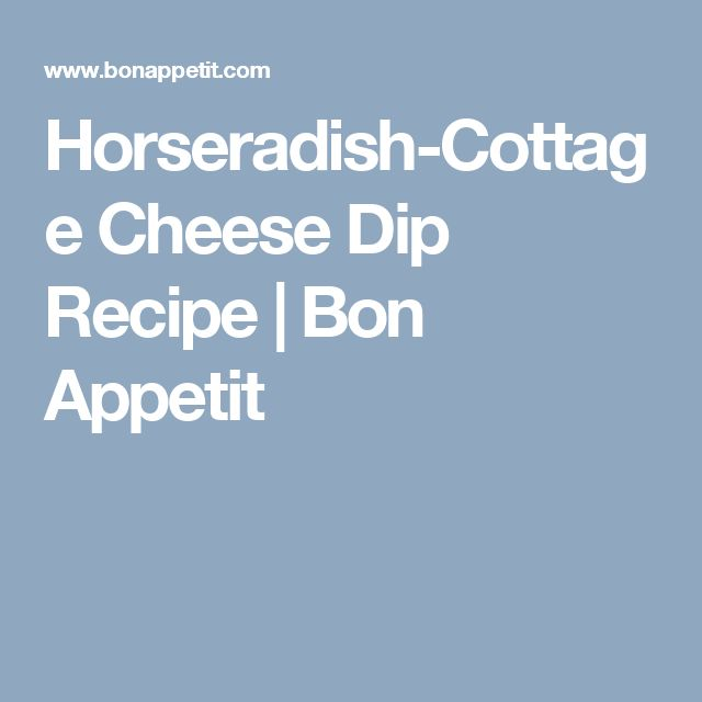 Horseradish-Cottage Cheese Dip Recipe | Bon Appetit