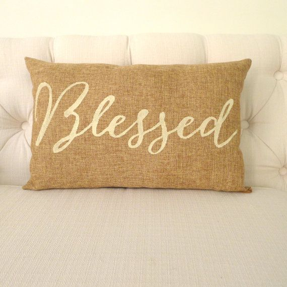 Blessed http://www.etsy.com/listing/167066039/burlap-blessed-pillow-free-shipping