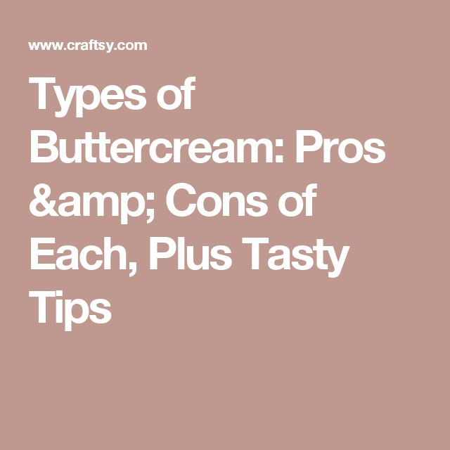 Types of Buttercream: Pros & Cons of Each, Plus Tasty Tips