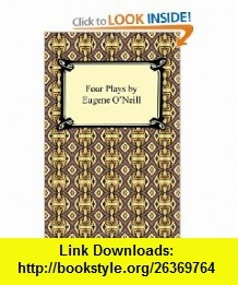 Four Plays by Eugene ONeill (9781420933475) Eugene ONeill , ISBN-10: 1420933477  , ISBN-13: 978-1420933475 ,  , tutorials , pdf , ebook , torrent , downloads , rapidshare , filesonic , hotfile , megaupload , fileserve