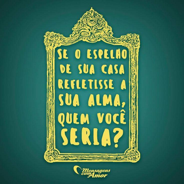 Se o espelho da sua casa refletisse a sua alma, quem você seria? #alma #vida #mensagenscomamor