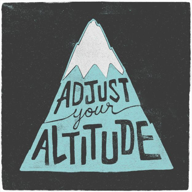 Adjust Your Altitude | Design via Brewedtogether.com #design #quotes #wisdom