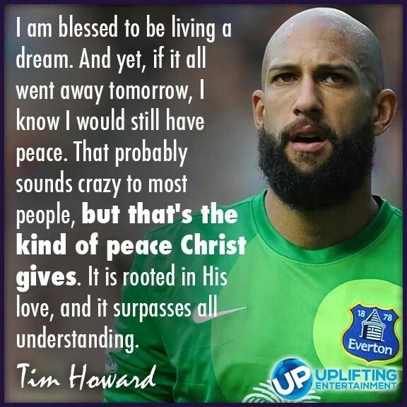 Tim Howard, AMAZING goalie for team USA soccer.  I love that he is a Christian, and proud of it.