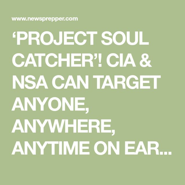 'PROJECT SOUL CATCHER'!CIA & NSA CAN TARGET ANYONE, ANYWHERE, ANYTIME ON EARTH WITH MIND CONTROL TECHNOLOGY USING EITHER SATELLITES OR A LAND BASED FIXED PHASED ARRAY OF SCALAR WAVE TOWERS IN USA - News Prepper