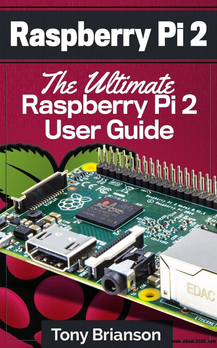 Raspberry Pi 2: The Ultimate Raspberry Pi 2 User Guide  - Free eBooks Download
