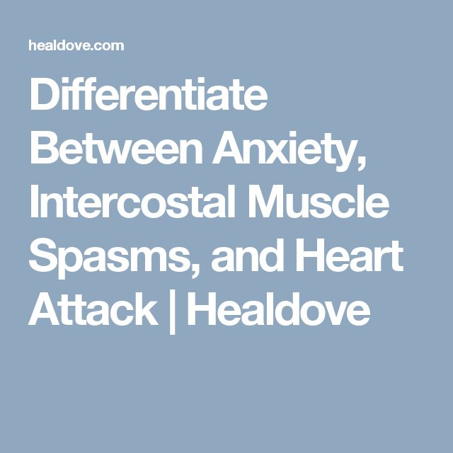 Differentiate Between Anxiety, Intercostal Muscle Spasms, and Heart Attack | Healdove