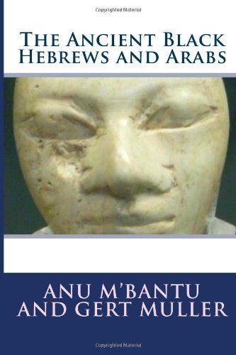 The Ancient Black Hebrews and Arabs by Anu M'Bantu,http://www.amazon.com/dp/1490339221/ref=cm_sw_r_pi_dp_tPOfsb17593SQP7J