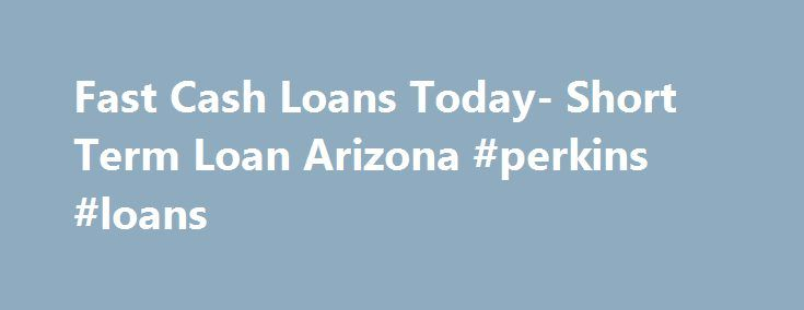 Fast Cash Loans Today- Short Term Loan Arizona #perkins #loans http://loan-credit.remmont.com/fast-cash-loans-today-short-term-loan-arizona-perkins-loans/  #fast money loans # Fast Cash Loans Today Do you need cash urgently for meeting unavoidable expenditures? Reach for the fast cash loans today through us at Short Term Loan Arizona, and meet all kinds of expenses without worries. Our fast approval system will let you access cash within a few hours. By ensuring that […]