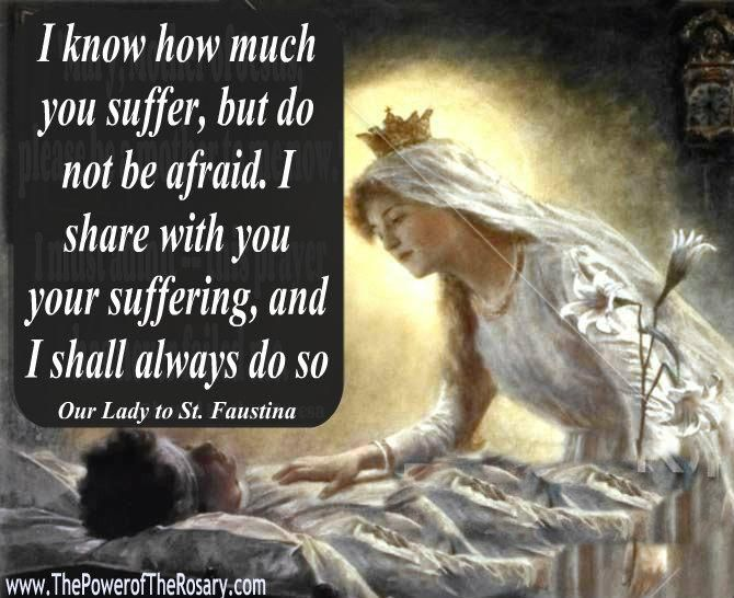 """Our Lady to St. Faustina - """"...I share with you your suffering, and I shall always do so...."""""""