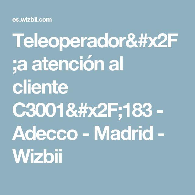 Teleoperador/a atención al cliente C3001/183 - Adecco - Madrid - Wizbii