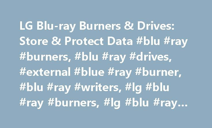 LG Blu-ray Burners & Drives: Store & Protect Data #blu #ray #burners, #blu #ray #drives, #external #blue #ray #burner, #blu #ray #writers, #lg #blu #ray #burners, #lg #blu #ray #drives http://philadelphia.remmont.com/lg-blu-ray-burners-drives-store-protect-data-blu-ray-burners-blu-ray-drives-external-blue-ray-burner-blu-ray-writers-lg-blu-ray-burners-lg-blu-ray-drives/  # To properly experience our LG.com website, you will need to use an alternate browser or upgrade to a newer version of…