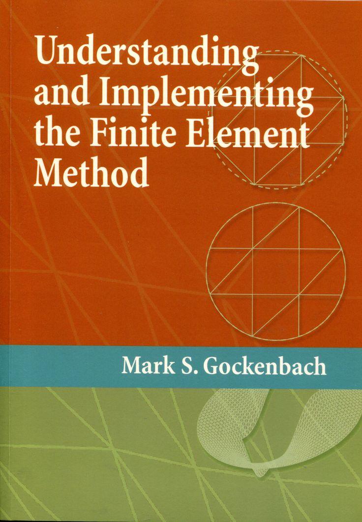 Understanding and implementing the finite element method /      Mark S. Gockenbach.-- Philadelphia, PA : Society for Industrial      and Applied Mathematics, cop. 2006. Localización en la Biblioteca de la ULL: http://absysnetweb.bbtk.ull.es/cgi-bin/abnetopac01?TITN=552302